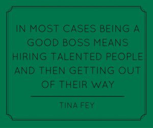 in-most-cases-being-a-good-boss-means-hiring-talented-people-and-then-getting-out-of-their-way