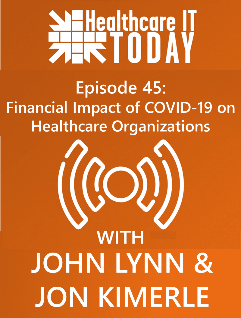 The Financial Impact of COVID-19 on Healthcare Organizations – Healthcare IT Today Podcast Episode 45